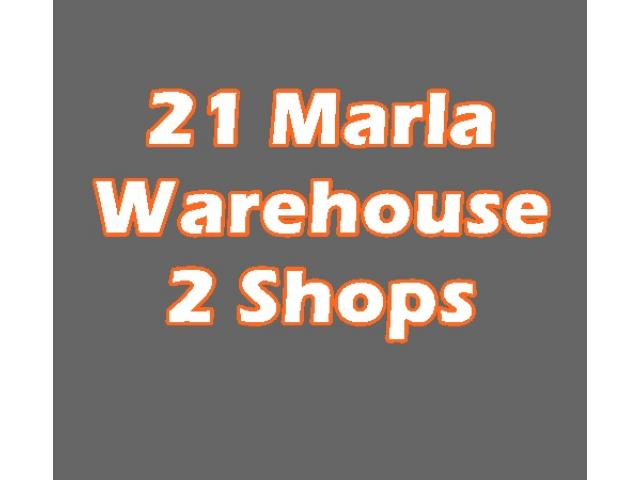 21 Marla Warehouse with 2 shops for Sale